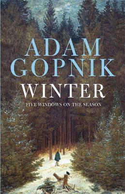 Winter: Five Windows on the Season - Gopnik, Adam