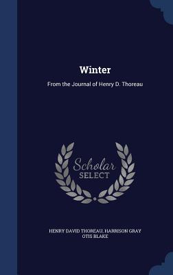 Winter: From the Journal of Henry D. Thoreau - Thoreau, Henry David, and Blake, Harrison Gray Otis