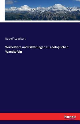 Wirbeltiere Und Erklarungen Zu Zoologischen Wandtafeln - Leuckart, Rudolf