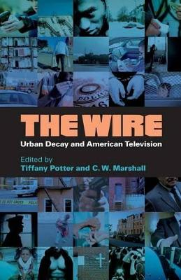 Wire: Urban Decay and American Television - Potter, Tiffany (Editor), and Marshall, C W (Editor)