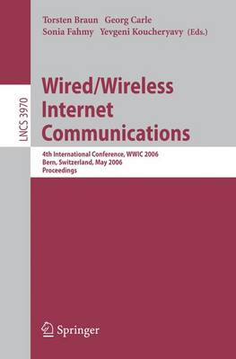 Wired/Wireless Internet Communications: 4th International Conference, Wwic 2006, Bern, Switzerland, May 10-12, 2006, Proceedings - Braun, Thomas (Editor), and Carle, Georg (Editor), and Fahmy, Sonia (Editor)
