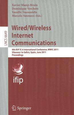Wired/Wireless Internet Communications: 9th Ifip Tc 6 International Conference, Wwic 2011, Vilanova I La Geltru, Spain, June 15-17, 2011, Proceedings - Masip-Bruin, Xavier (Editor)