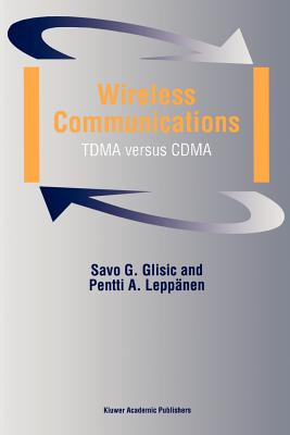 Wireless Communications: TDMA versus CDMA - Glisic, Savo G., and Leppanen, Pentti A.