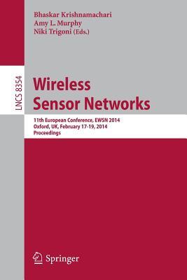 Wireless Sensor Networks: 11th European Conference, Ewsn 2014, Oxford, UK, February 17-19, 2014, Proceedings - Krishnamachari, Bhaskar (Editor)
