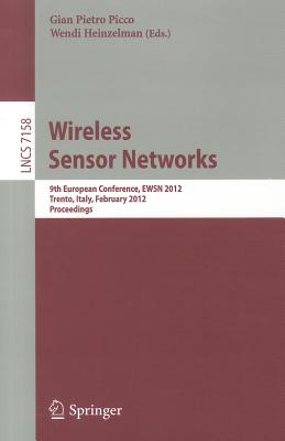 Wireless Sensor Networks: 9th European Conference, EWSN 2012, Trento, Italy, February 15-17, 2012, Proceedings - Picco, Gian Pietro (Editor), and Heinzelman, Wendi (Editor)