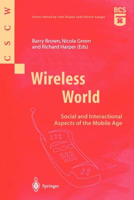 Wireless World: Social and Interactional Aspects of the Mobile Age - Brown, Barry (Editor), and Harper, Richard (Editor), and Green, Nicola (Editor)
