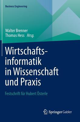 Wirtschaftsinformatik in Wissenschaft Und Praxis: Festschrift Fur Hubert Osterle - Brenner, Walter, Professor (Editor), and Hess, Thomas (Editor)