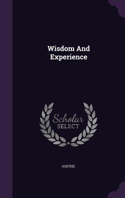 Wisdom and Experience - Goethe, Goethe