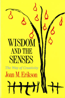 Wisdom and the Senses: The Way of Creativity - Erikson, Joan Mowat