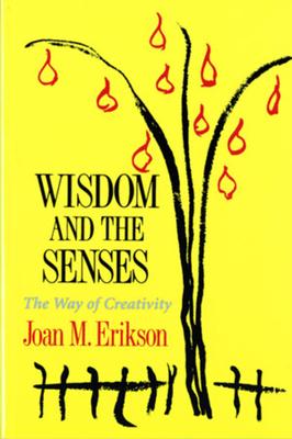 Wisdom and the Senses: The Way of Creativity - Erikson, Joan M