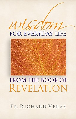 Wisdom for Everyday Life from the Book of Revelation - Veras, Richard