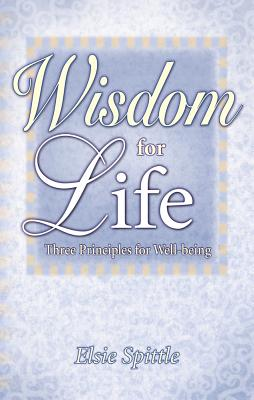 Wisdom for Life: Three Principles for Well-Being - Spittle, Elsie