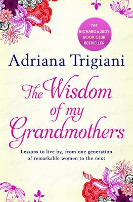 Wisdom of my Grandmothers - Trigiani, Adriana