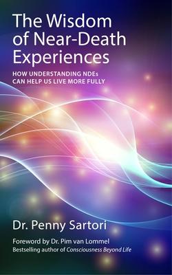 Wisdom of Near-Death Experiences - Sartori, Penny, Dr.