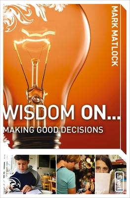 Wisdom on ... Making Good Decisions - Matlock, Mark