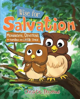 Wise for Salvation: Meaningful Devotions for Families with Little Ones - Thomas, Christie
