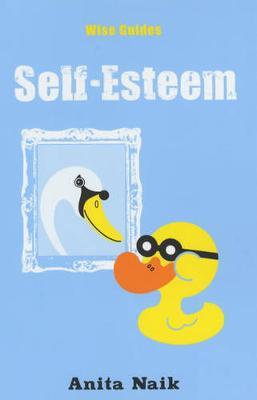 Wise Guides: Self-Esteem - Naik, Anita