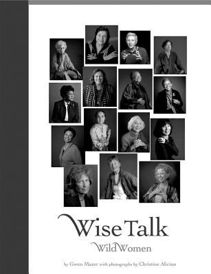 Wise Talk, Wild Women - Mazer, Gwen, and Alcino, Christine (Photographer)