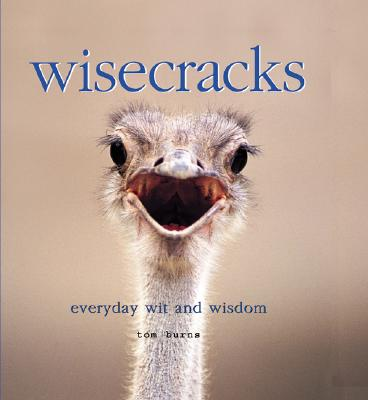 Wisecracks: Everyday Wit and Wisdom - Burns, Tom, M.D