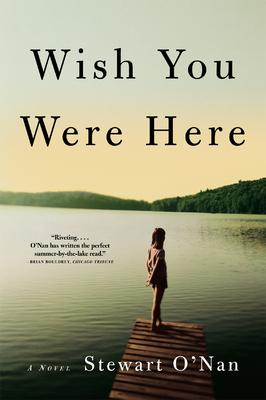 Wish You Were Here - O'Nan, Stewart