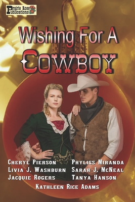 Wishing for a Cowboy - Pierson, Cheryl, and Miranda, Phyliss, and McNeal, Sarah J