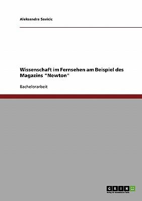 Wissenschaft Im Fernsehen Am Beispiel Des Magazins Newton - Savicic, Aleksandra