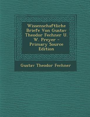 Wissenschaftliche Briefe Von Gustav Theodor Fechner U. W. Preyer - Fechner, Gustav Theodor