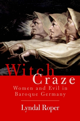 Witch Craze: Terror and Fantasy in Baroque Germany - Roper, Lyndal