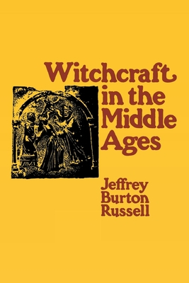 Witchcraft in the Middle Ages: Narrative as a Socially Symbolic ACT - Russell, Jeffrey Burton, PhD