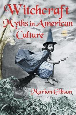 Witchcraft Myths in American Culture - Gibson, Marion