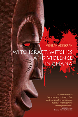 Witchcraft, Witches, and Violence in Ghana - Adinkrah, Mensah