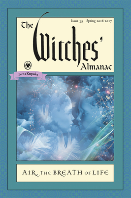 Witches' Almanac, Issue 35 Spring 2016 - Spring 2017: Air: The Breath of Life - Theitic (Editor)