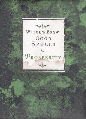 Witch's Brew: Good Spells for Prosperity - Witch Bree