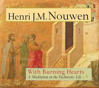 With Burning Hearts: A Meditation on the Eucharistic Life - Nouwen, Henri J M