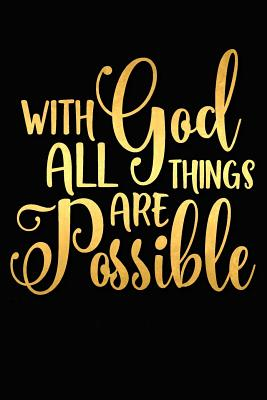 With God All Things Are Possible: A Matte Soft Cover Daily Prayer Journal Notebook to Write In, 120 Blank Lined Pages for Thoughts, Prayers, Thanks and Devotions - Devotional Journals