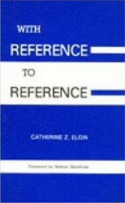 With Reference to Reference - Goodman, Nelson, and Elgin, Catherine Z.