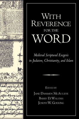 With Reverence for the Word: Medieval Scriptural Exegesis in Judaism, Christianity, and Islam - McAuliffe, Jane Dammen (Editor), and Walfish, Barry D (Editor)