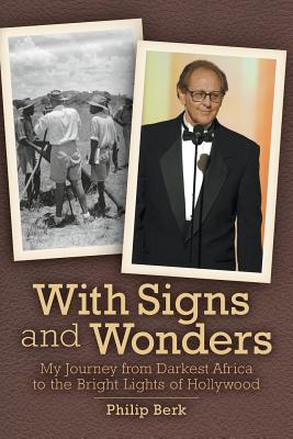 With Signs and Wonders - My Journey from Darkest Africa to the Bright Lights of Hollywood - Berk, Phillip, and Berk, Philip