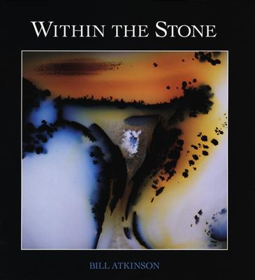 Within the Stone: Nature's Abstract Rock Art - Ackerman, Diane, and Horgan, John, and Atkinson, Bill (Photographer)