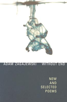 Without End: New and Selected Poems - Zagajewski, Adam, and Adam, Zagajewski, and Cavanagh, Clare, Professor (Translated by)