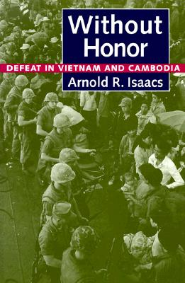 Without Honor: Defeat in Vietnam and Cambodia - Isaacs, Arnold R, Professor