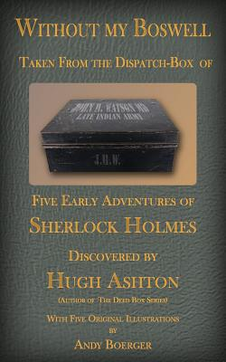 Without My Boswell: Five Early Adventures of Sherlock Holmes - Ashton, Hugh