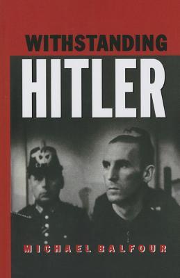 Withstanding Hitler - Balfour, Michael
