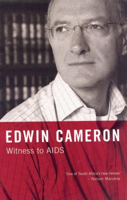 Witness to AIDS - Cameron, Edwin, Justice, and Mandela, Nelson (Foreword by), and Geffen, Nathan (Contributions by)