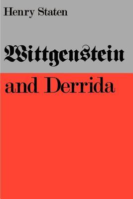 Wittgenstein and Derrida - Staten, Henry, Professor
