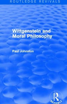 Wittgenstein and Moral Philosophy - Johnston, Paul