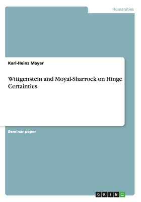 Wittgenstein and Moyal-Sharrock on Hinge Certainties - Mayer, Karl-Heinz