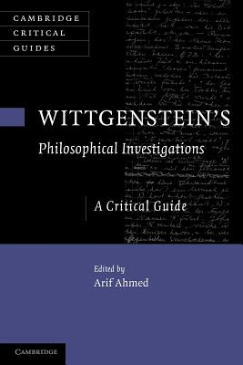 Wittgenstein's Philosophical Investigations: A Critical Guide - Ahmed, Arif, Dr. (Editor)