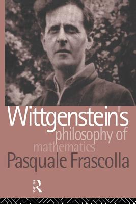 Wittgenstein's Philosophy of Mathematics - Frascolla, Pasquale