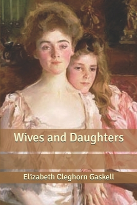 Wives and Daughters - Gaskell, Elizabeth Cleghorn